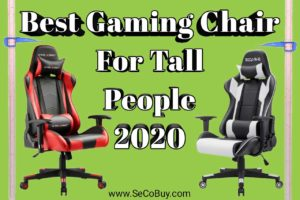 Best Gaming Chair For Tall People 2020
